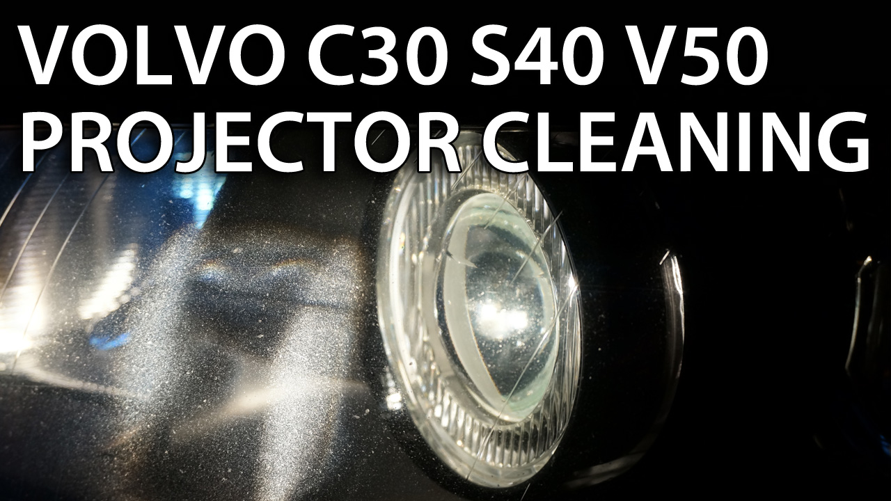 Volvo projector lens cleaning (V50 S40 C30 C70)