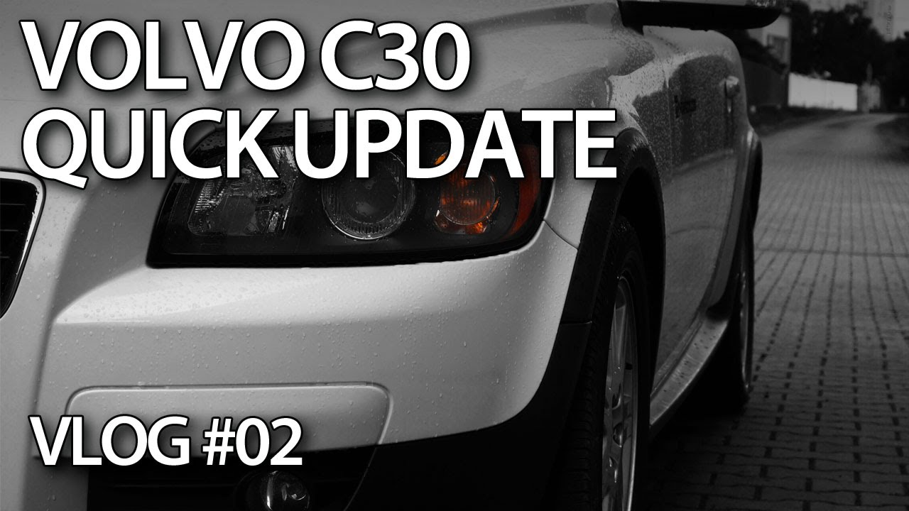 VLOG - Quick update on Volvo C30 maintenance and modifications